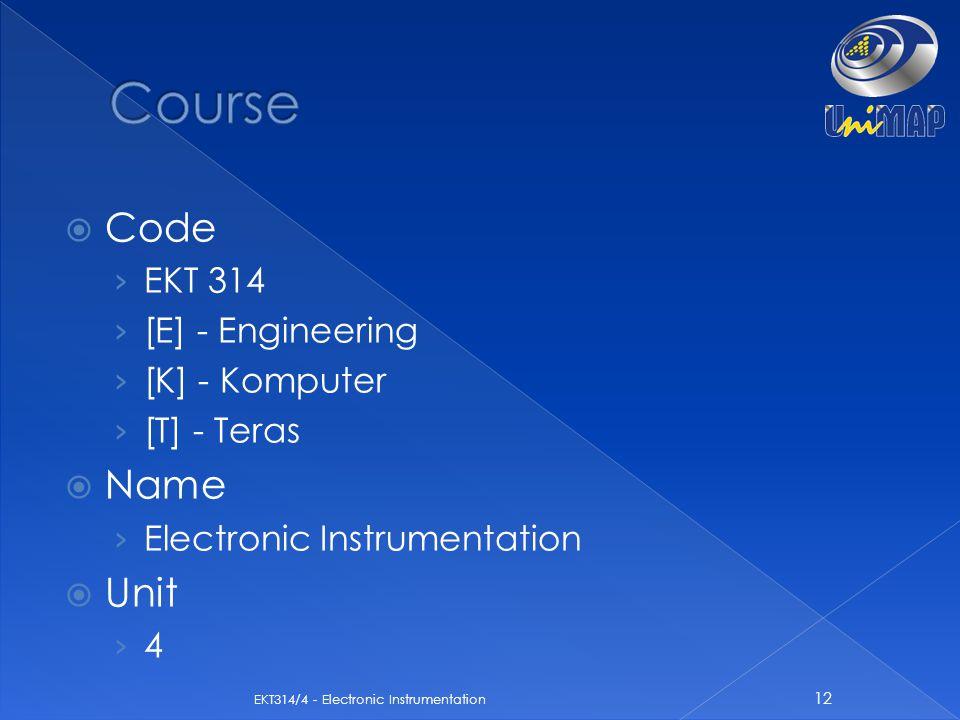 Course Code Name Unit EKT 314 [E] - Engineering [K] - Komputer